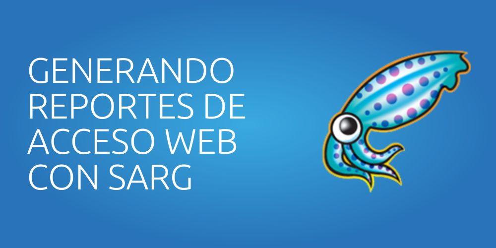 Generando Reportes de Acceso al Proxy Squid con SARG