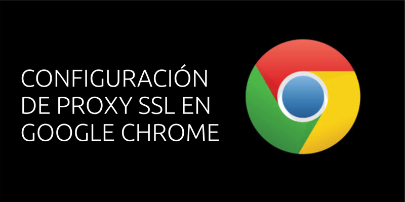 Como configurar Proxy SSL en Google Chrome