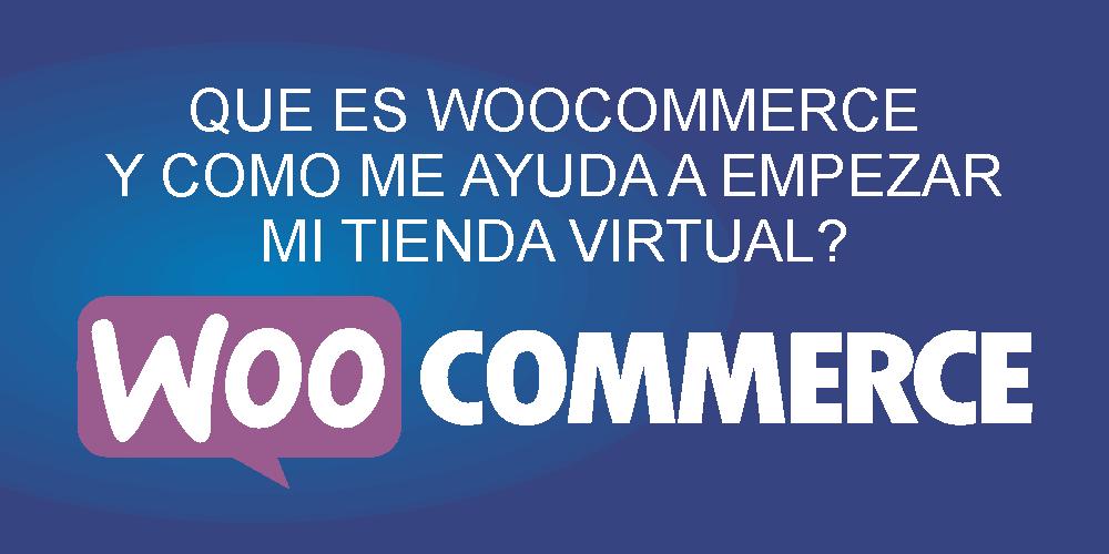 Que es WooCommerce y como me ayuda a empezar mi tienda virtual?